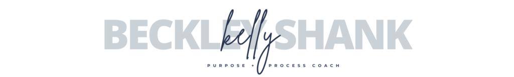Kelly Beckley Shank - Purpose + Process Coach